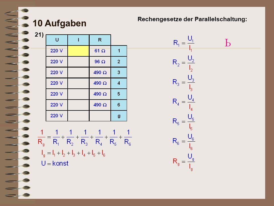 21) 10 Aufgaben Antwort: An 220 V sind angeschlossen: 1 Bügeleisen mit 61 Ohm, 1 Tauchsieder mit 96 Ohm und 4 Glühlampen mit je 490 Ohm.