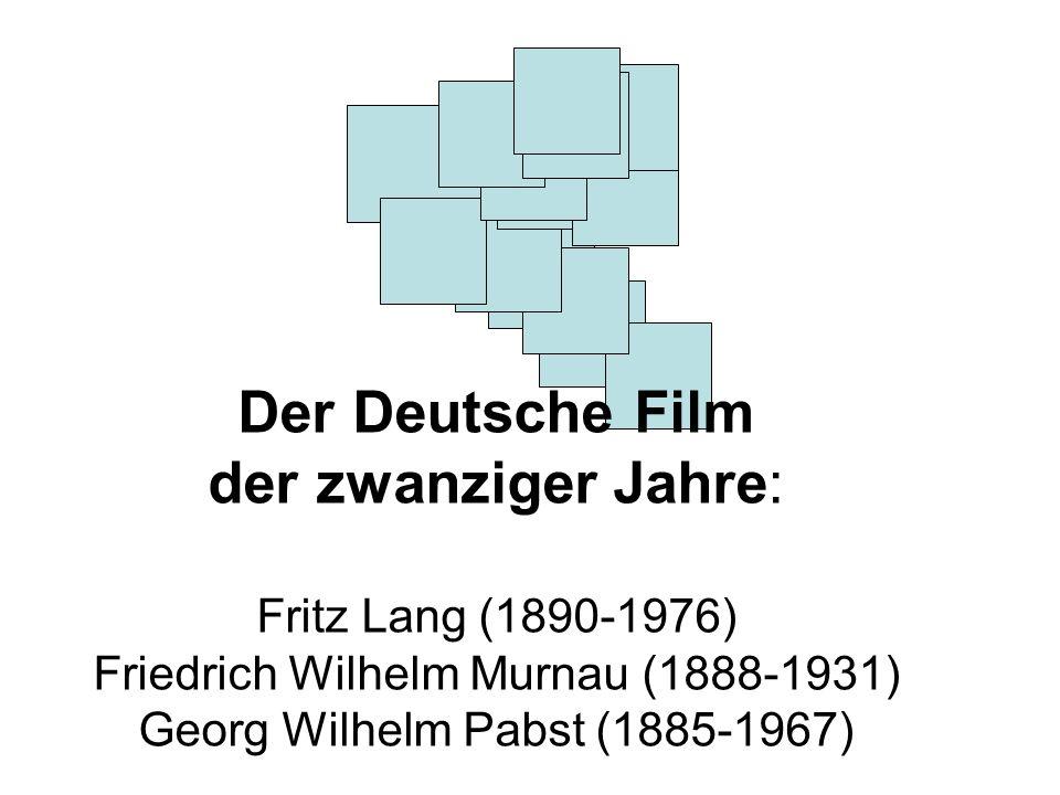 Der Deutsche Film der zwanziger Jahre: Fritz Lang (1890-1976) Friedrich Wilhelm Murnau (1888-1931) Georg Wilhelm Pabst (1885-1967)