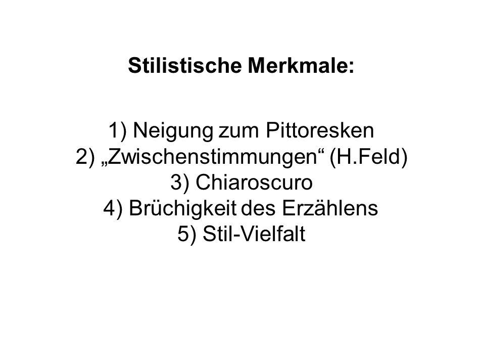 """Stilistische Merkmale: 1) Neigung zum Pittoresken 2) """"Zwischenstimmungen (H.Feld) 3) Chiaroscuro 4) Brüchigkeit des Erzählens 5) Stil-Vielfalt"""