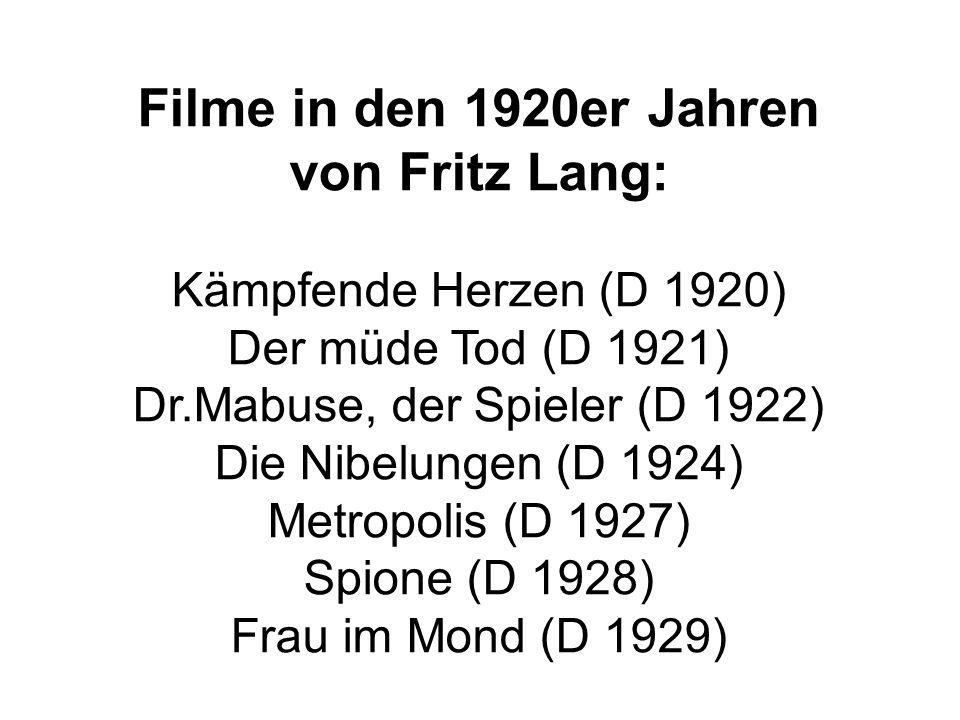 Filme in den 1920er Jahren von Fritz Lang: Kämpfende Herzen (D 1920) Der müde Tod (D 1921) Dr.Mabuse, der Spieler (D 1922) Die Nibelungen (D 1924) Metropolis (D 1927) Spione (D 1928) Frau im Mond (D 1929)