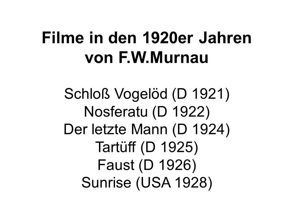 Filme in den 1920er Jahren von F.W.Murnau Schloß Vogelöd (D 1921) Nosferatu (D 1922) Der letzte Mann (D 1924) Tartüff (D 1925) Faust (D 1926) Sunrise (USA 1928)