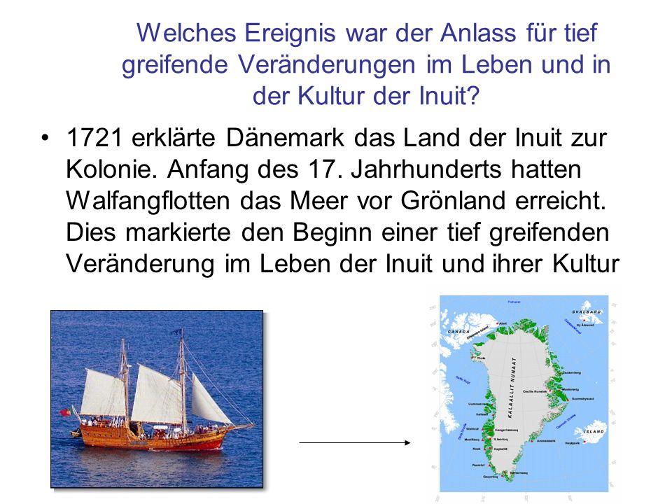 Welches Ereignis war der Anlass für tief greifende Veränderungen im Leben und in der Kultur der Inuit? 1721 erklärte Dänemark das Land der Inuit zur K