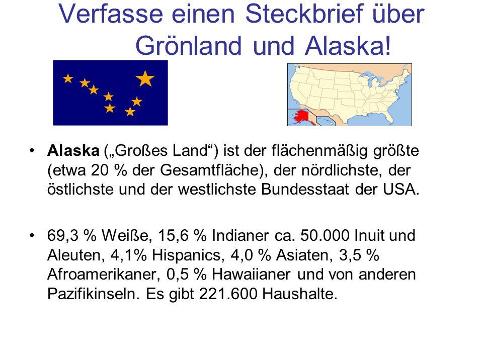 """Verfasse einen Steckbrief über Grönland und Alaska! Alaska (""""Großes Land"""") ist der flächenmäßig größte (etwa 20 % der Gesamtfläche), der nördlichste,"""