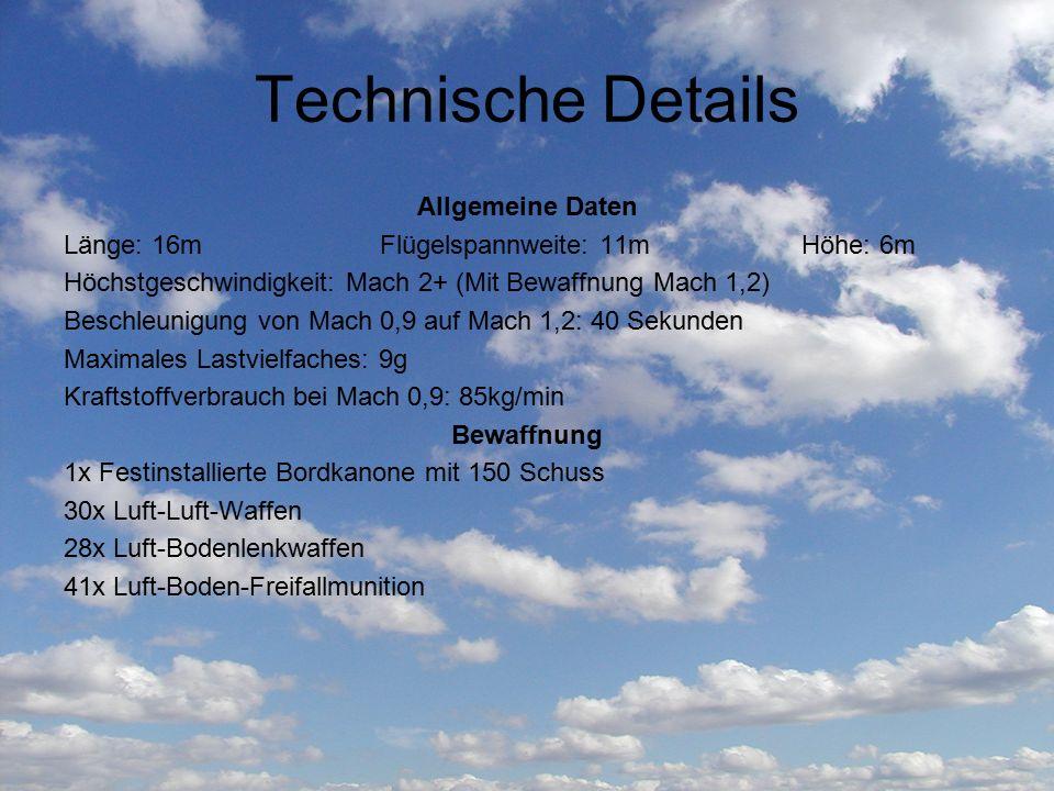 Technische Details Allgemeine Daten Länge: 16m Flügelspannweite: 11mHöhe: 6m Höchstgeschwindigkeit: Mach 2+ (Mit Bewaffnung Mach 1,2) Beschleunigung v
