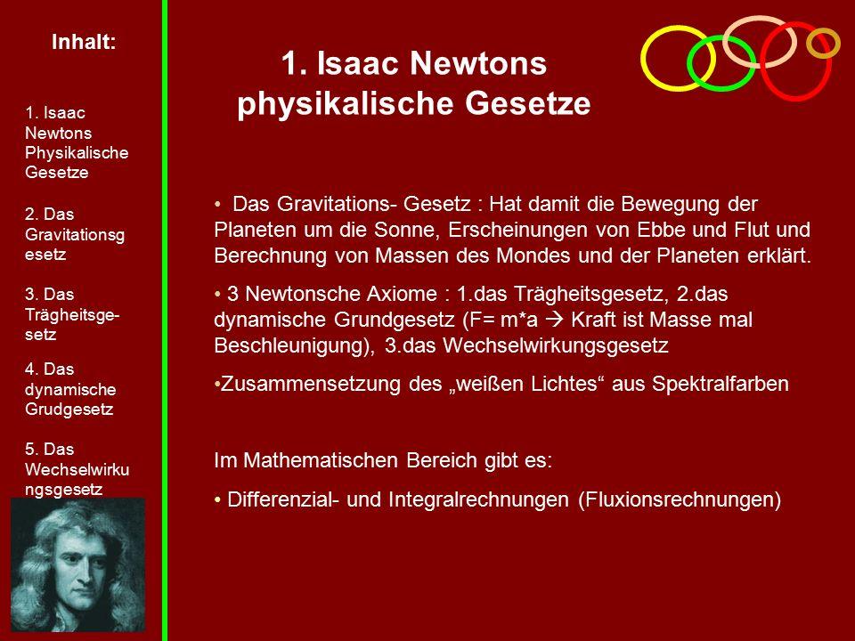1. Isaac Newtons physikalische Gesetze Das Gravitations- Gesetz : Hat damit die Bewegung der Planeten um die Sonne, Erscheinungen von Ebbe und Flut un