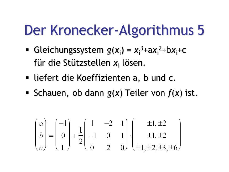 Der Kronecker-Algorithmus 5  Gleichungssystem g(x i ) = x i 3 +ax i 2 +bx i +c für die Stützstellen x i lösen.