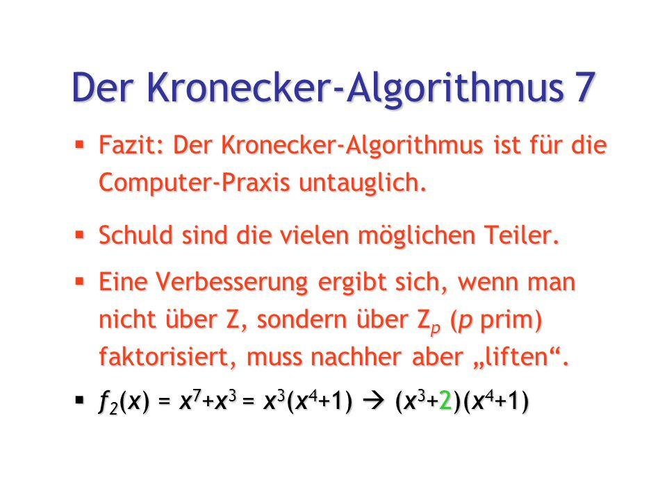 Der Kronecker-Algorithmus 7  Fazit: Der Kronecker-Algorithmus ist für die Computer-Praxis untauglich.