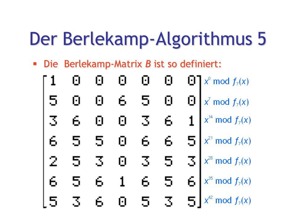 Der Berlekamp-Algorithmus 5  Die Berlekamp-Matrix B ist so definiert: