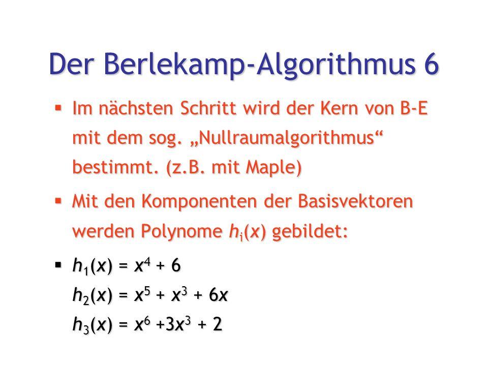Der Berlekamp-Algorithmus 6  Im nächsten Schritt wird der Kern von B-E mit dem sog.