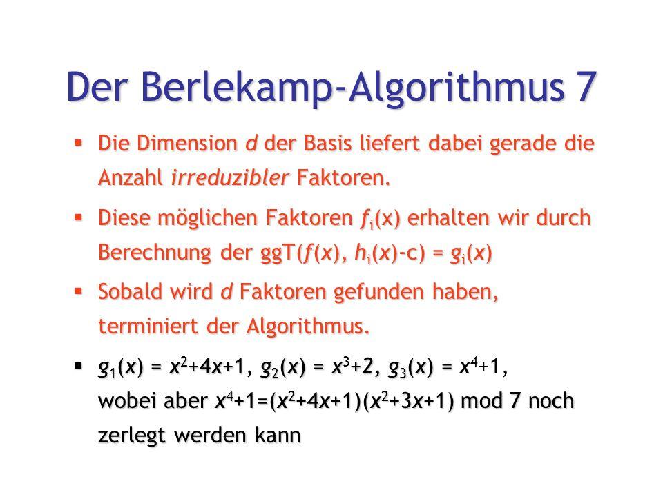 Der Berlekamp-Algorithmus 7  Die Dimension d der Basis liefert dabei gerade die Anzahl irreduzibler Faktoren.