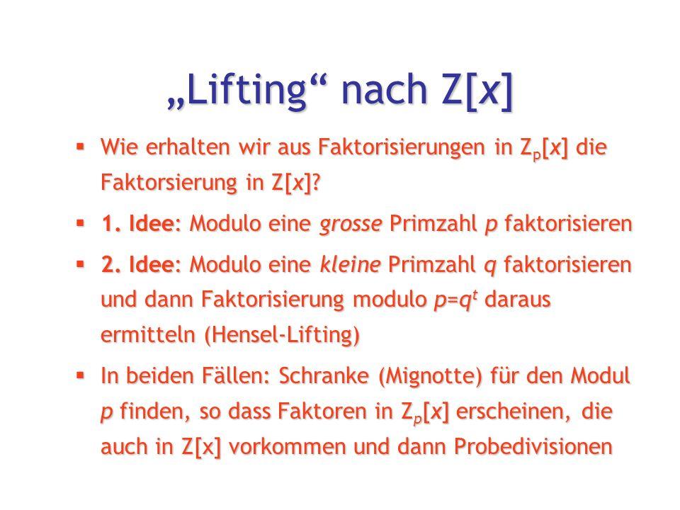 """""""Lifting nach Z[x]  Wie erhalten wir aus Faktorisierungen in Z p [x] die Faktorsierung in Z[x]."""