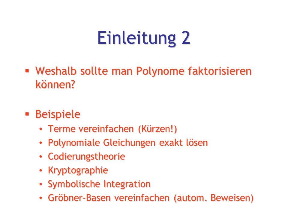 """""""Inside CAS Teil I: Polynome faktorisieren Einleitung Einleitung Kronecker-Algorithmus im Ring Z[x] Kronecker-Algorithmus im Ring Z[x] Berlekamp-Algorithmus in Z p [x] Berlekamp-Algorithmus in Z p [x] """"Lifting nach Z[x] """"Lifting nach Z[x]  Cantor und Zassenhaus (1980) prohabilistisch  Multivariate Polynome (Kronecker)"""