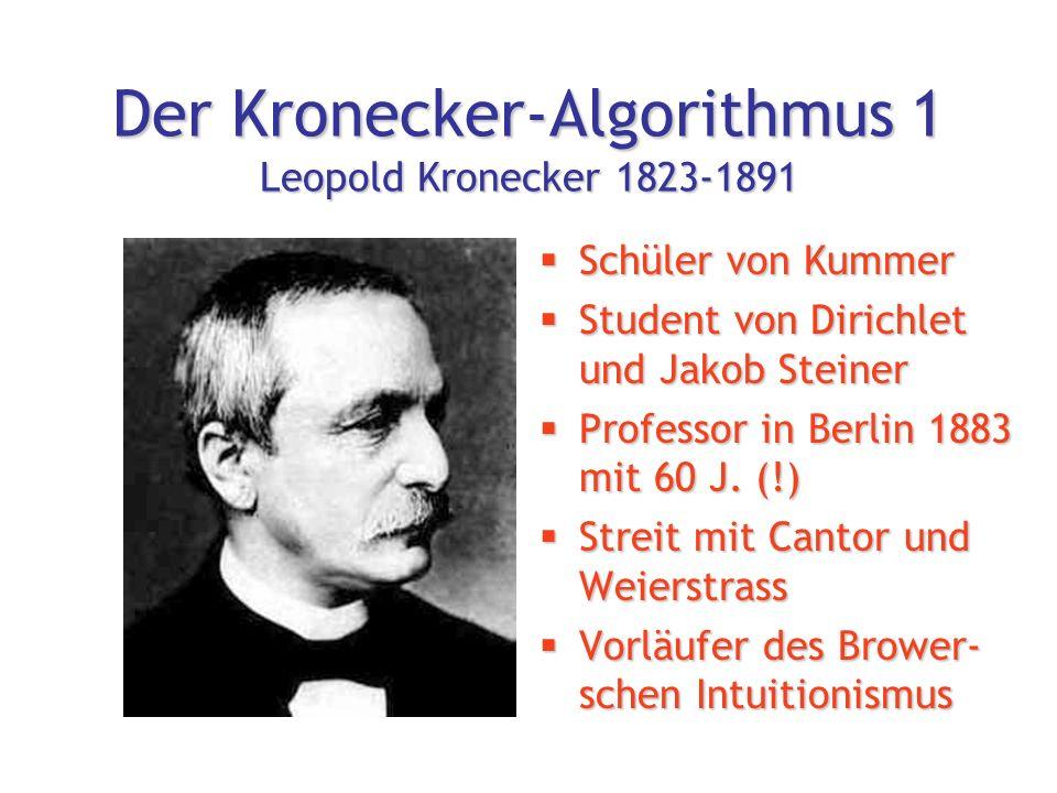 Der Kronecker-Algorithmus 1 Leopold Kronecker 1823-1891  Schüler von Kummer  Student von Dirichlet und Jakob Steiner  Professor in Berlin 1883 mit 60 J.