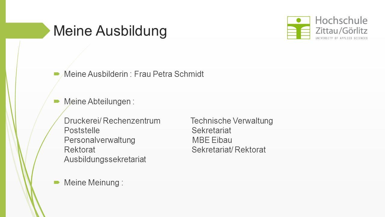 Meine Ausbildung  Meine Ausbilderin : Frau Petra Schmidt  Meine Abteilungen : Druckerei/ Rechenzentrum Technische Verwaltung Poststelle Sekretariat