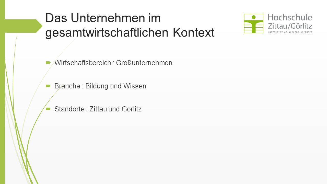 Das Unternehmen im gesamtwirtschaftlichen Kontext  Wirtschaftsbereich : Großunternehmen  Branche : Bildung und Wissen  Standorte : Zittau und Görli