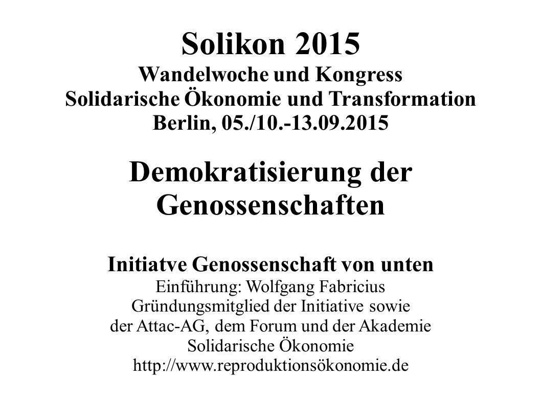 Solikon 2015 Wandelwoche und Kongress Solidarische Ökonomie und Transformation Berlin, 05./10.-13.09.2015 Demokratisierung der Genossenschaften Initia