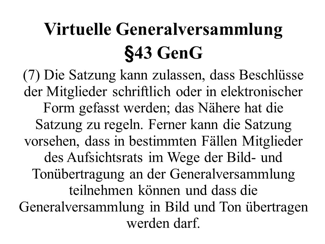 Virtuelle Generalversammlung §43 GenG (7) Die Satzung kann zulassen, dass Beschlüsse der Mitglieder schriftlich oder in elektronischer Form gefasst we