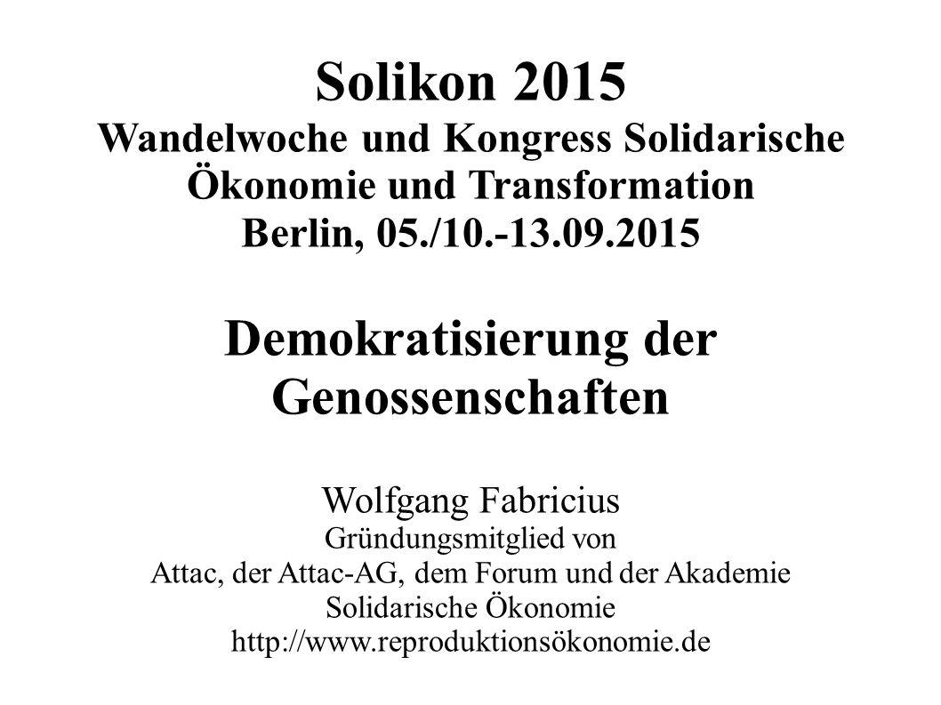 Solikon 2015 Wandelwoche und Kongress Solidarische Ökonomie und Transformation Berlin, 05./10.-13.09.2015 Demokratisierung der Genossenschaften Wolfga