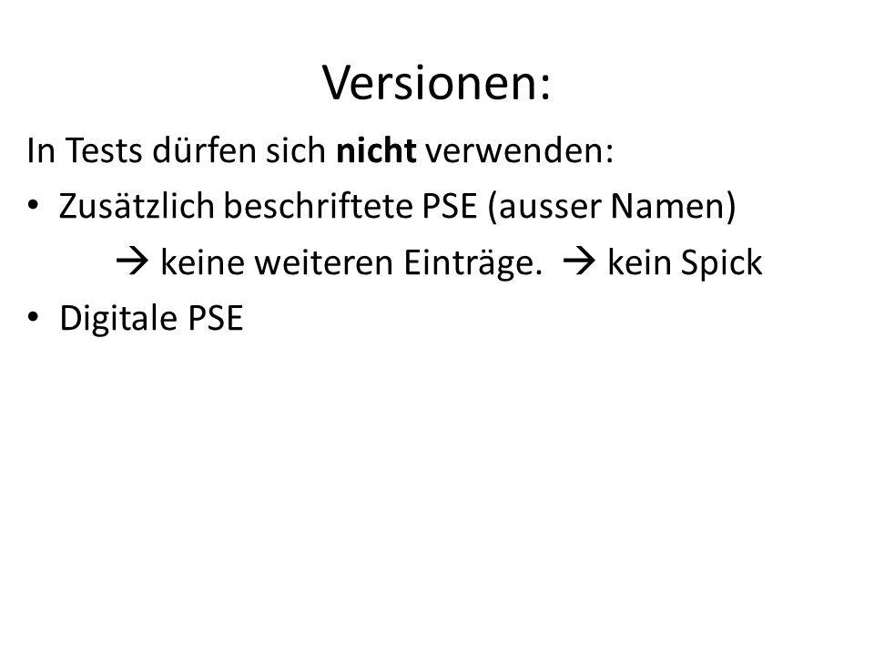 Versionen: In Tests dürfen sich nicht verwenden: Zusätzlich beschriftete PSE (ausser Namen)  keine weiteren Einträge.  kein Spick Digitale PSE
