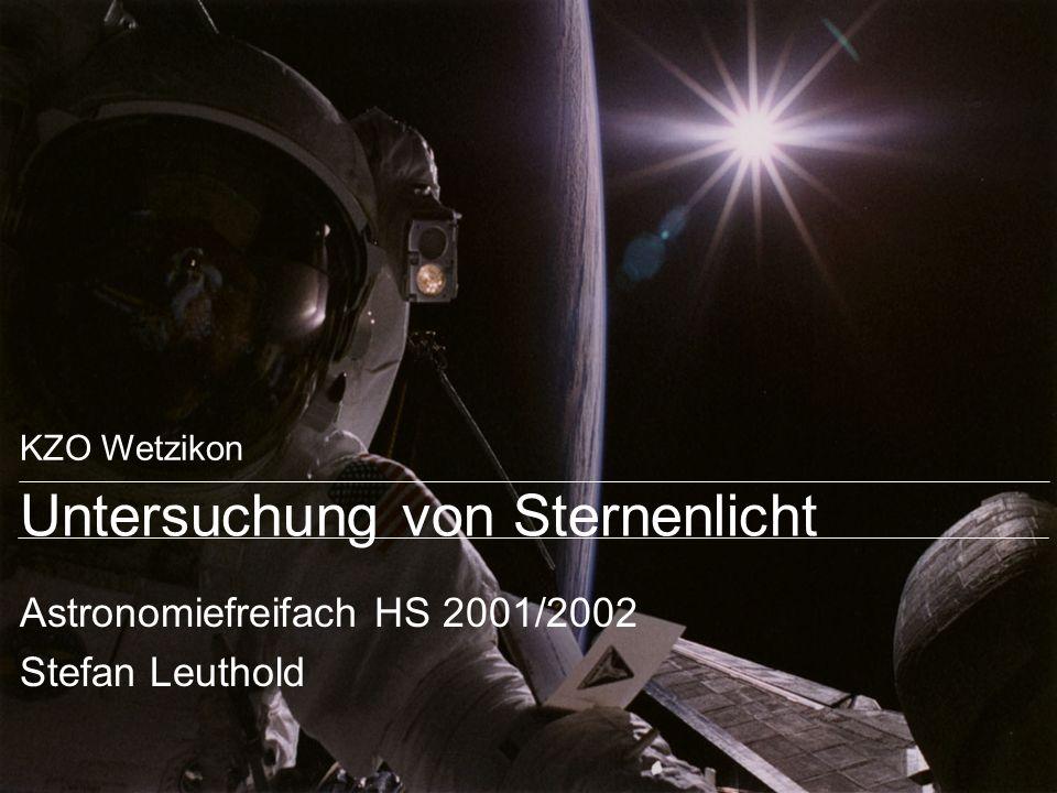 KZO Wetzikon Untersuchung von Sternenlicht Astronomiefreifach HS 2001/2002 Stefan Leuthold