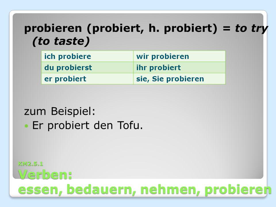 KM2.5.1 Verben: essen, bedauern, nehmen, probieren probieren (probiert, h.