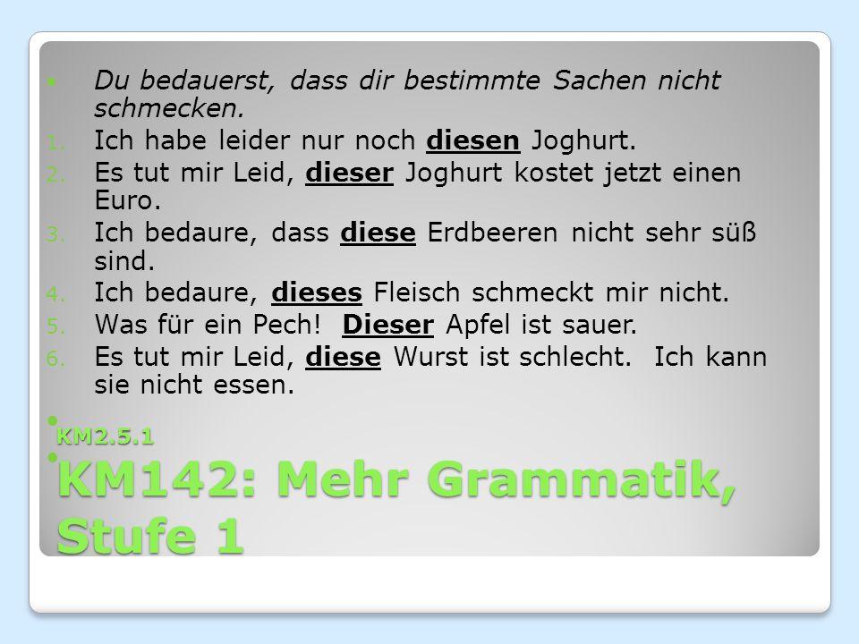 KM2.5.1 KM142: Mehr Grammatik, Stufe 1 Du bedauerst, dass dir bestimmte Sachen nicht schmecken.
