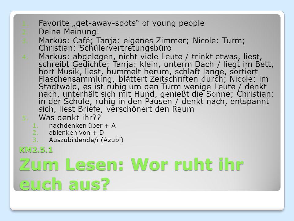 """KM2.5.1 Zum Lesen: Wor ruht ihr euch aus. 1. Favorite """"get-away-spots of young people 2."""