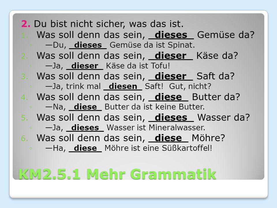 KM2.5.1 Mehr Grammatik 2. Du bist nicht sicher, was das ist.