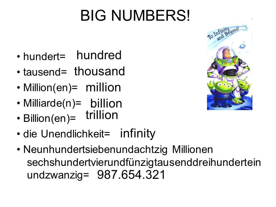 BIG NUMBERS! hundert= tausend= Million(en)= Milliarde(n)= Billion(en)= die Unendlichkeit= Neunhundertsiebenundachtzig Millionen sechshundertvierundfün