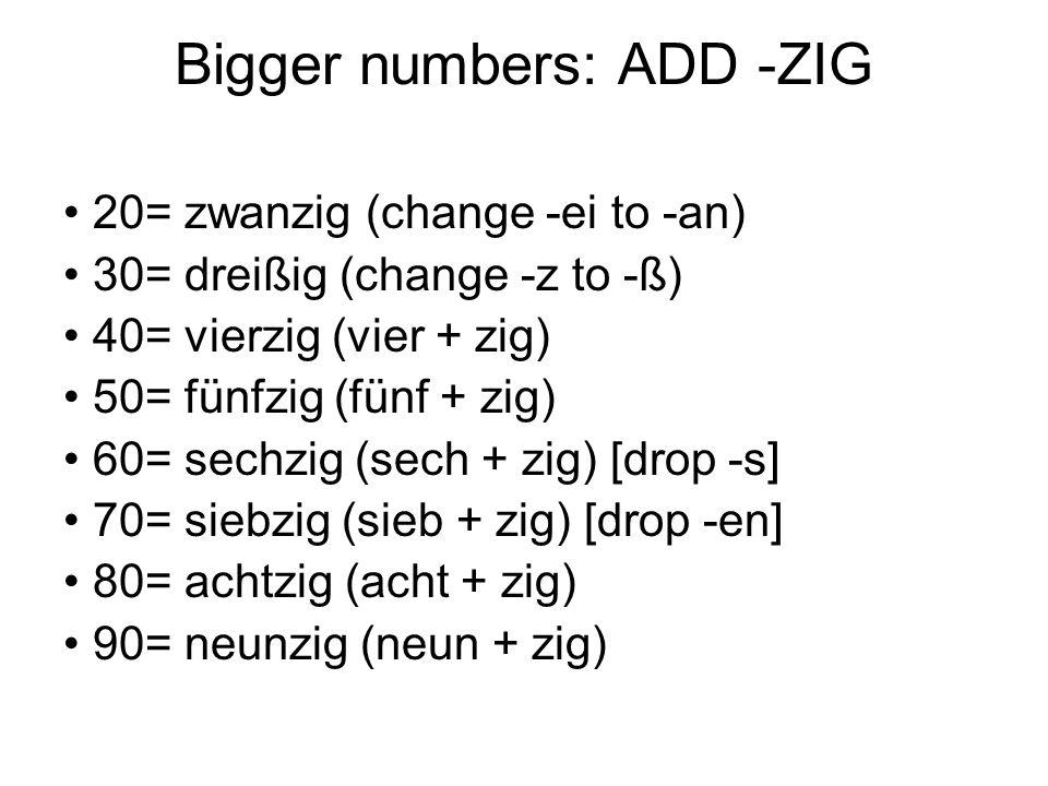 Bigger numbers: ADD -ZIG 20= zwanzig (change -ei to -an) 30= dreißig (change -z to -ß) 40= vierzig (vier + zig) 50= fünfzig (fünf + zig) 60= sechzig (