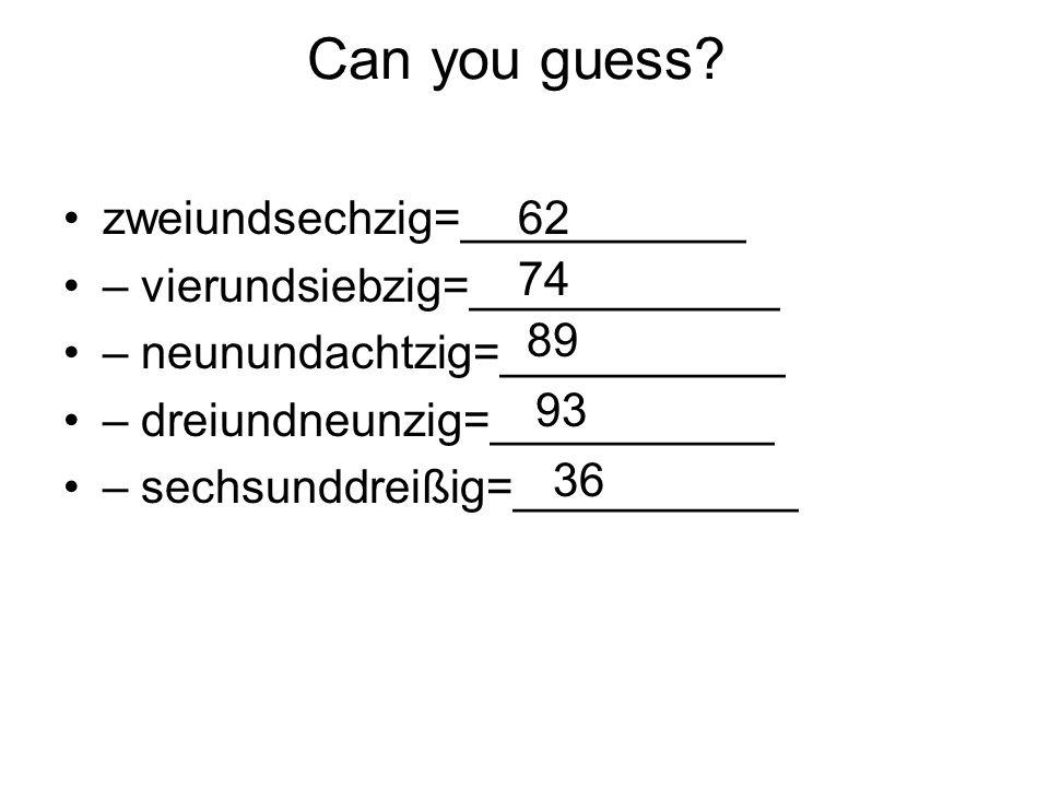 Can you guess? zweiundsechzig=___________ – vierundsiebzig=____________ – neunundachtzig=___________ – dreiundneunzig=___________ – sechsunddreißig=__