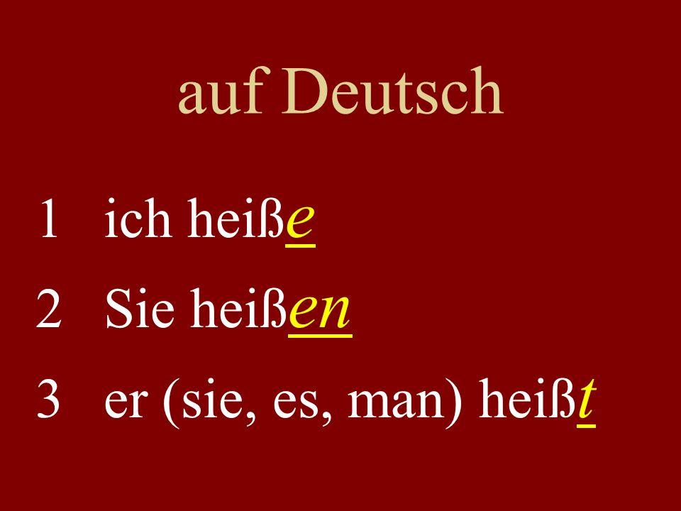 auf Deutsch 1ich heiß e 2Sie heiß en 3er (sie, es, man) heiß t