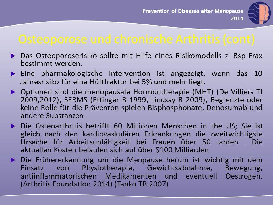 Oncology in midlife and beyond 2013 Prevention of Diseases after Menopause 2014 Osteoporose und chronische Arthritis (cont)  Das Osteoporoserisiko sollte mit Hilfe eines Risikomodells z.