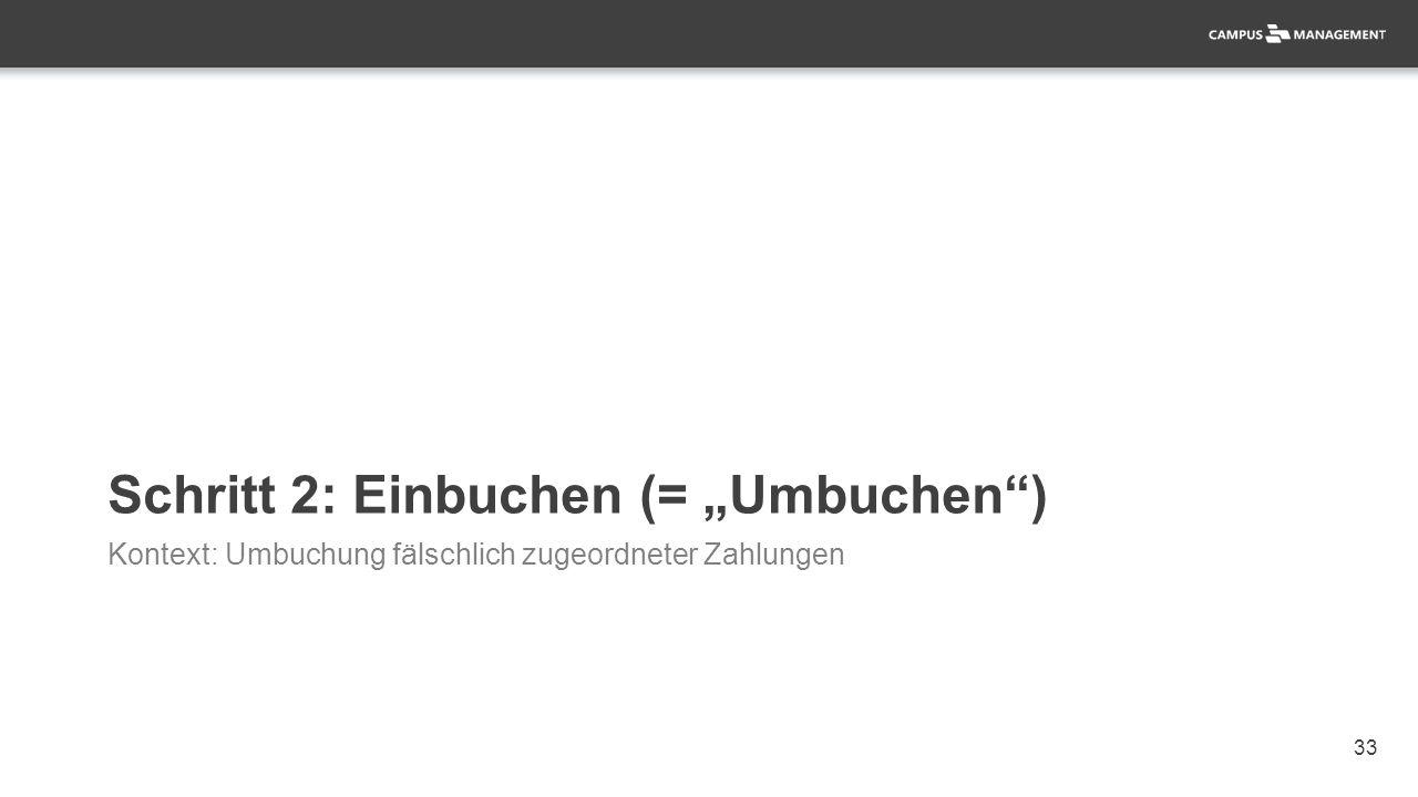 """33 Schritt 2: Einbuchen (= """"Umbuchen ) Kontext: Umbuchung fälschlich zugeordneter Zahlungen"""