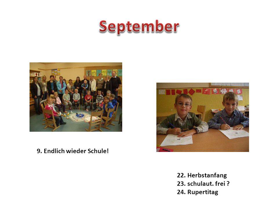 9. Endlich wieder Schule! 22. Herbstanfang 23. schulaut. frei 24. Rupertitag
