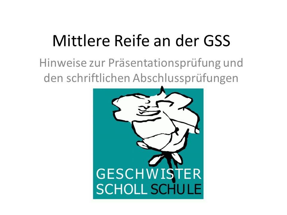 Mittlere Reife an der GSS Hinweise zur Präsentationsprüfung und den schriftlichen Abschlussprüfungen
