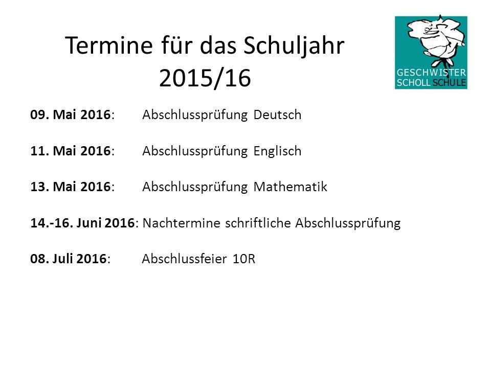 Termine für das Schuljahr 2015/16 09. Mai 2016: Abschlussprüfung Deutsch 11. Mai 2016: Abschlussprüfung Englisch 13. Mai 2016: Abschlussprüfung Mathem