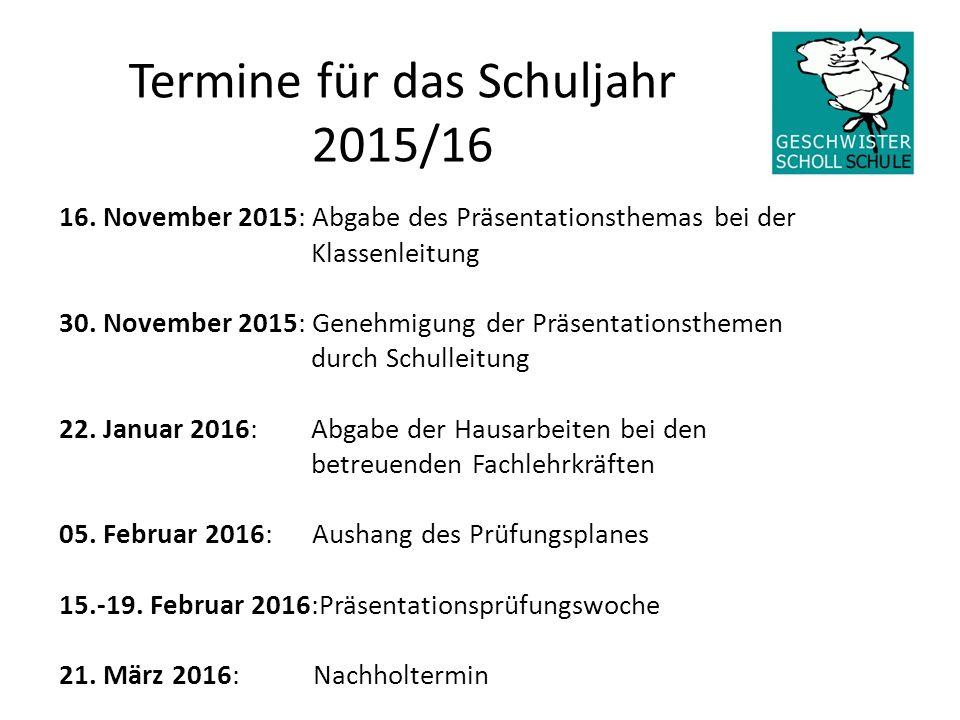 Termine für das Schuljahr 2015/16 16. November 2015: Abgabe des Präsentationsthemas bei der Klassenleitung 30. November 2015: Genehmigung der Präsenta