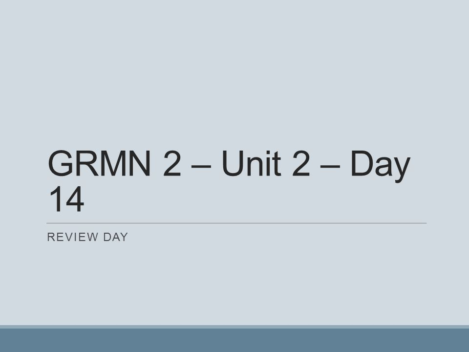GRMN 2 – Unit 2 – Day 14 REVIEW DAY