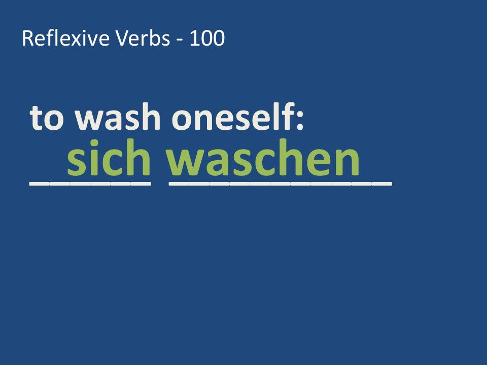 Reflexive Verbs - 100 to wash oneself: ______ ___________ sich waschen