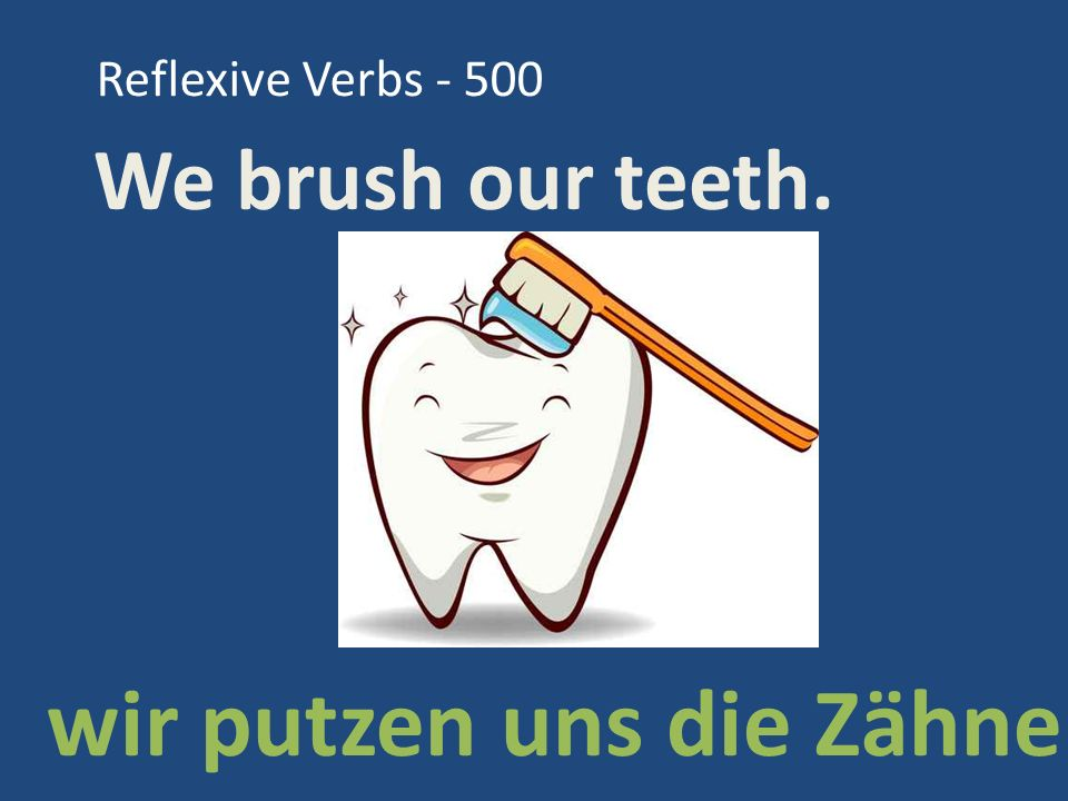 Reflexive Verbs - 500 We brush our teeth. wir putzen uns die Zähne