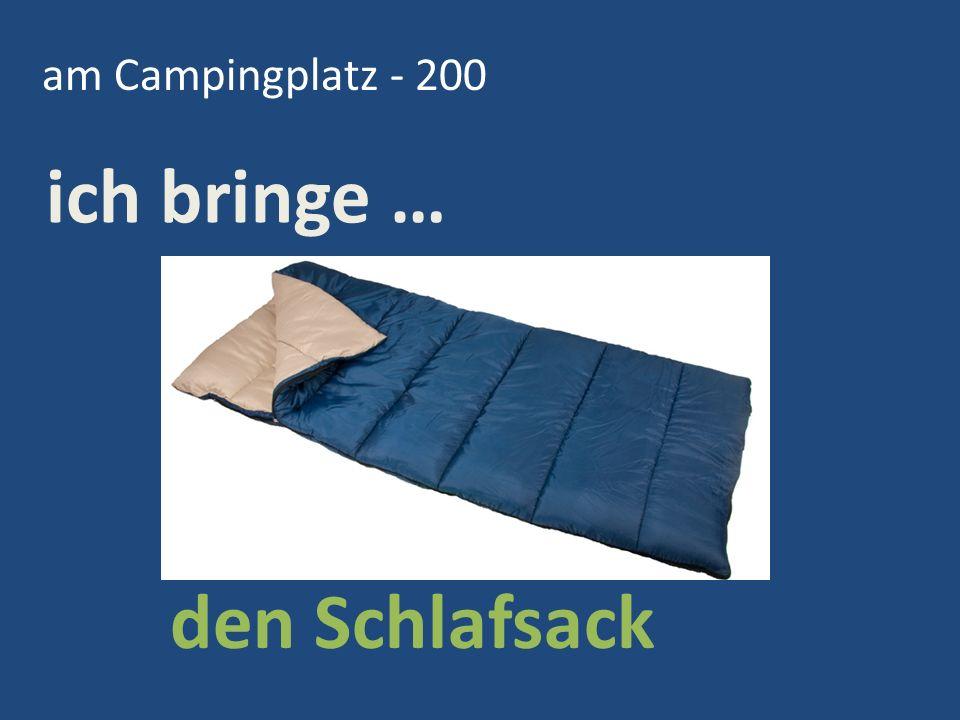 am Campingplatz - 200 den Schlafsack ich bringe …