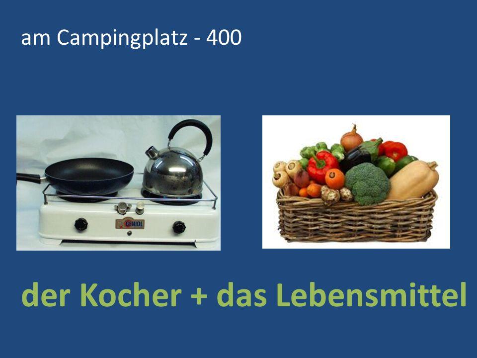 am Campingplatz - 400 der Kocher + das Lebensmittel