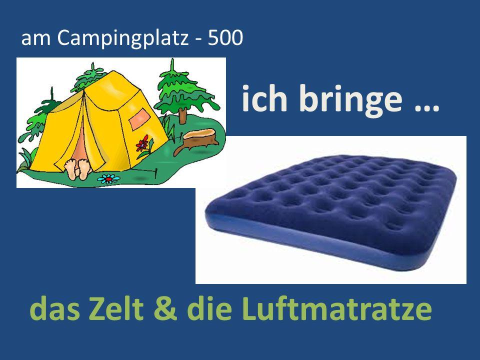 am Campingplatz - 500 das Zelt & die Luftmatratze ich bringe …
