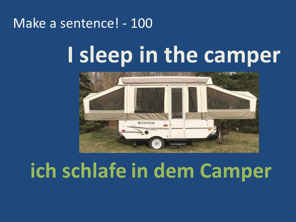 Make a sentence! - 100 ich schlafe in dem Camper I sleep in the camper