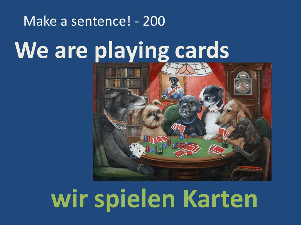 Make a sentence! - 200 wir spielen Karten We are playing cards