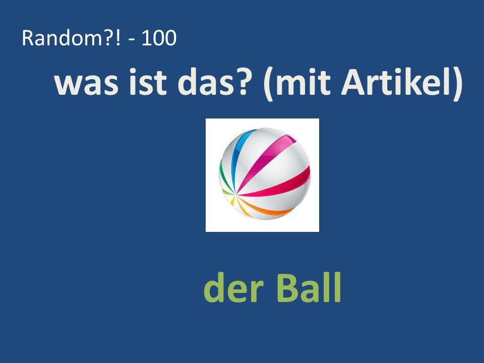 Random ! - 100 der Ball was ist das (mit Artikel)