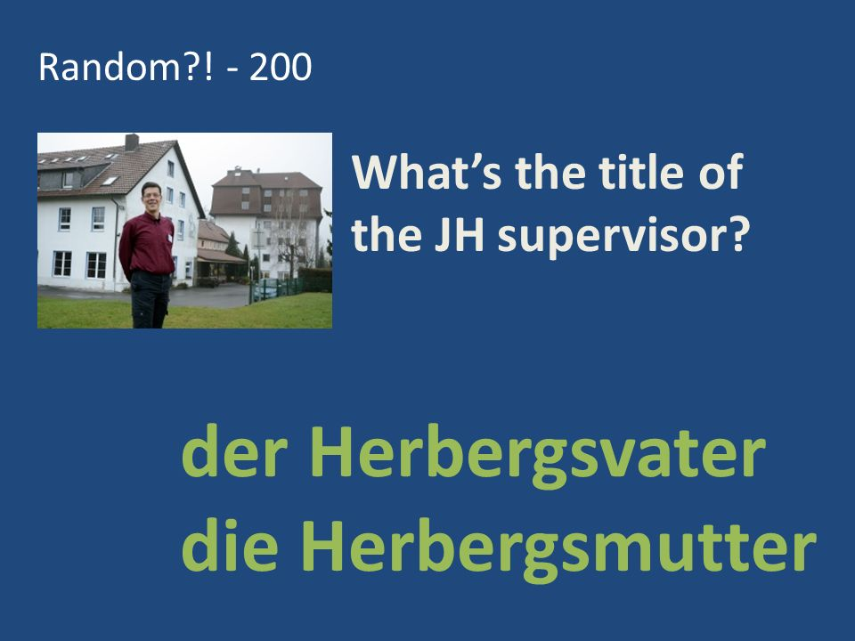Random?! - 200 der Herbergsvater die Herbergsmutter What's the title of the JH supervisor?