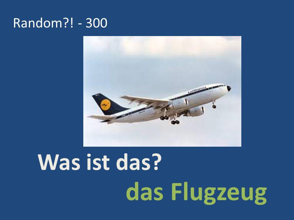 Random ! - 300 das Flugzeug Was ist das