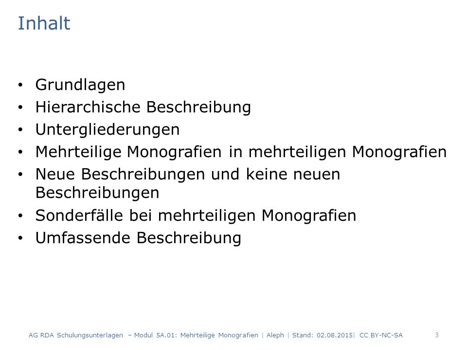Inhalt Grundlagen Hierarchische Beschreibung Untergliederungen Mehrteilige Monografien in mehrteiligen Monografien Neue Beschreibungen und keine neuen